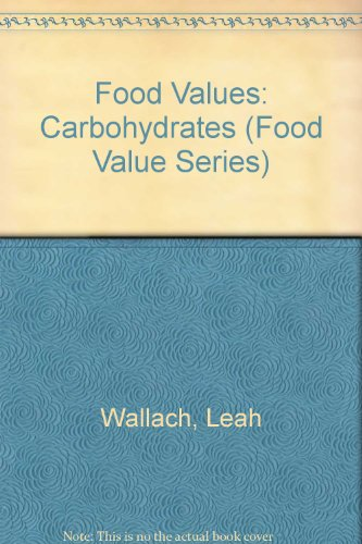 Food Values: Carbohydrates (Food Value Series): Wallach, Leah