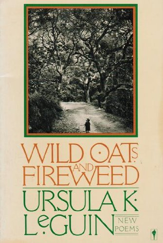 9780060962272: Wild Oats and Fireweed: New Poems