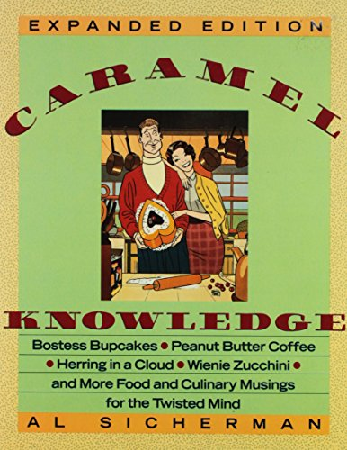 9780060962326: Caramel Knowledge: Bostess Bupcakes Peanut-Butter Coffee, Herring in a Cloud, Wienie Zucchini, and More Food and Culinary Musings for the Twisted Mi