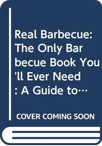 9780060962678: Real Barbecue: The Only Barbecue Book You'll Ever Need : A Guide to the Best Joints, the Best Sauces, the Best Cookers-And Much More