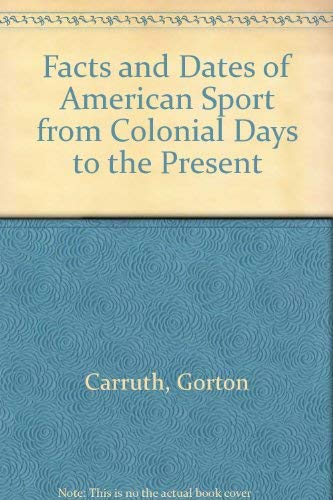 9780060962715: Facts and Dates of American Sport from Colonial Days to the Present