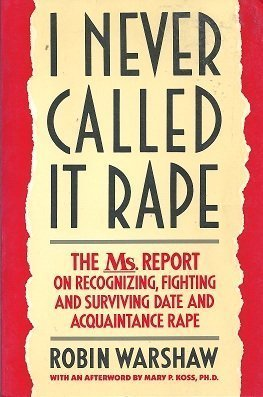 9780060962760: I Never Called It Rape: The Ms. Report on Recognizing- Fighting- and Surviving Date and Acquaintance Rape