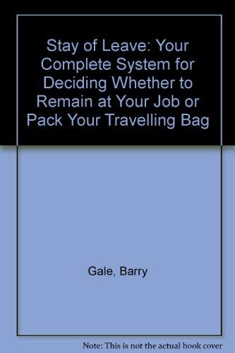9780060962784: Stay of Leave: Your Complete System for Deciding Whether to Remain at Your Job or Pack Your Travelling Bag