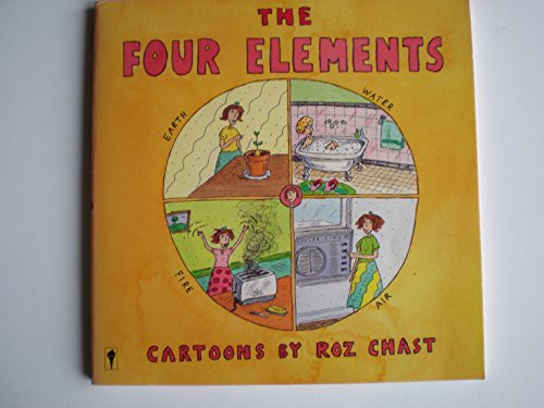The Four Elements: Cartoons by Roz Chast: Roz Chast
