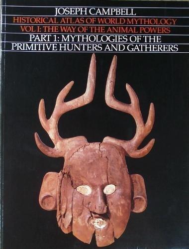 9780060963484: Historical Atlas of World Mythology, Vol. 1: The Way of the Animal Powers, Part 1, Mythologies of the Primitive Hunters and Gatherers