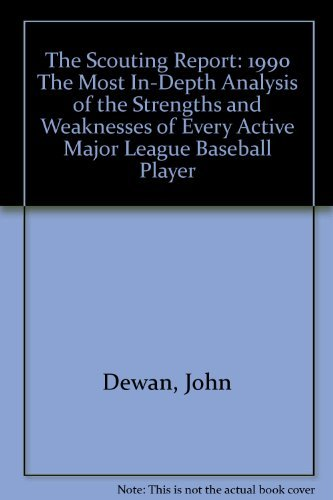 9780060964474: The Scouting Report: 1990 The Most In-Depth Analysis of the Strengths and Weaknesses of Every Active Major League Baseball Player