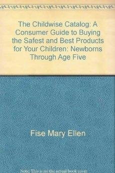 9780060964504: The childwise catalog: A consumer guide to buying the safest and best products for your children : newborns through age five