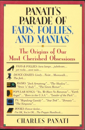 9780060964771: Panati's Parade of Fads, Follies, and Manias: The Origins of Our Most Cherished Obsessions