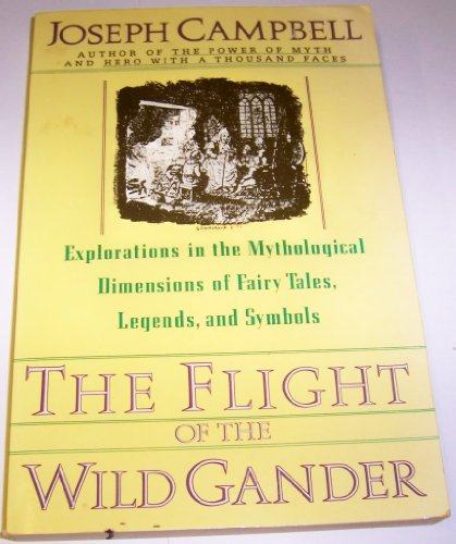9780060964900: The Flight of the Wild Gander: Explorations in the Mythological Dimensions of Fairy Tales, Legends and Symbols
