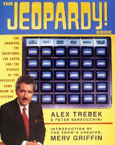 The Jeopardy! Book: The Answers, the Questions, the Facts, and the Stories of the Greatest Game Show in History (9780060965112) by Alex Trebek; Peter Barsocchini