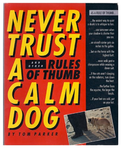 Never Trust a Calm Dog: And Other Rules of Thumb: Parker, Tom