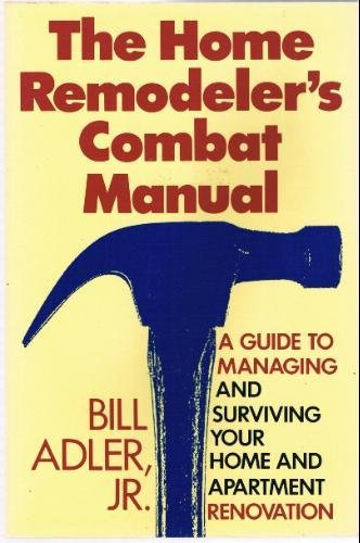 9780060965419: The Home Remodeler's Combat Manual: A Guide to Managing and Surviving Your Home and Apartment......