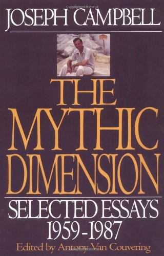 9780060966126: The Mythic Dimension: Selected Essays 1959-1987 (Collected Works of Joseph Campbell)