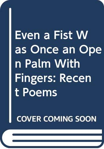 9780060968694: Even a Fist Was Once an Open Palm With Fingers: Recent Poems