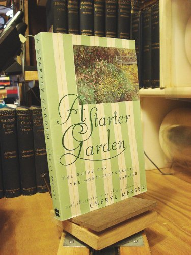 A Starter Garden: The Guide for the Horticulturally Hapless (0060969334) by Merser, Cheryl
