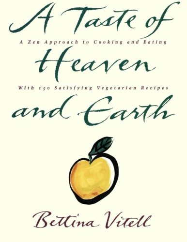 9780060969349: A Taste of Heaven and Earth: A Zen Approach to Cooking and Eating with 150 Satisfying Vegetarian Recipes