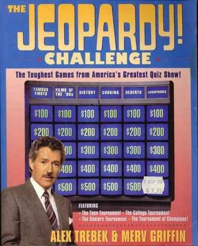 The Jeopardy! Challenge: The Toughest Games from America's Greatest Quiz Show!/ Featuring the Teen Tournament, the College Tournament, the Seniors T (9780060969356) by Trebek, Alex; Griffin, Merv