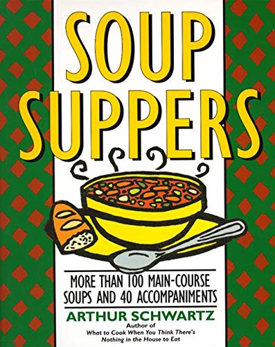 Soup Suppers: More Than 100 Main-Course Soups and 40 Accompaniments (0060969482) by Arthur Schwartz