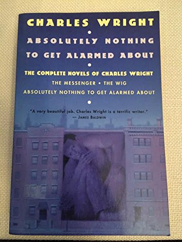 9780060969585: Absolutely Nothing to Get Alarmed About: The Complete Novels of Charles Wright