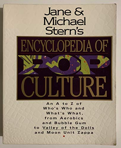 9780060969721: Jane & Michael Stern's Encyclopedia of Pop Culture: An A to Z Guide of Who's Who and What's What, from Aerobics and Bubble Gum to Valley of the Doll