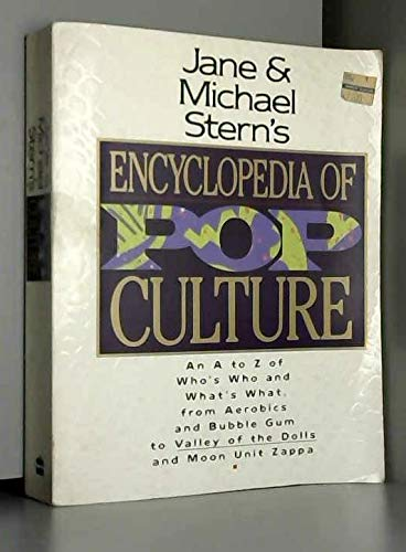 Jane & Michael Stern's Encyclopedia of Pop Culture: An A to Z Guide of Who's Who and What's What,...