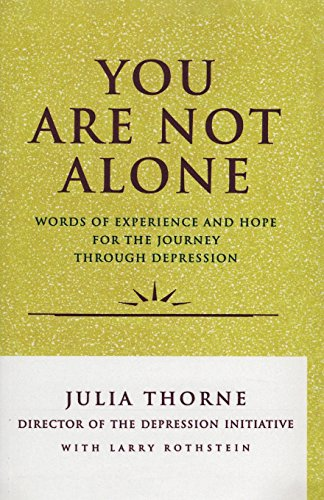 You Are Not Alone. Words of Experience and Hope for the Journey Through Depression
