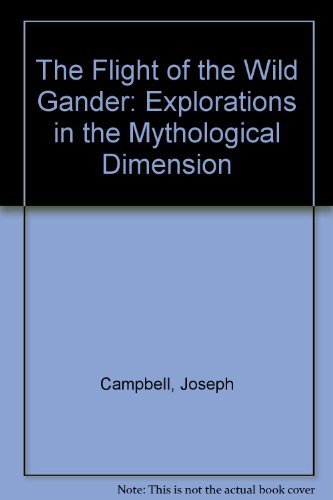 9780060969813: The Flight of the Wild Gander: Explorations in the Mythological Dimension