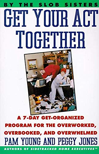 9780060969912: Get Your Act Together: A 7-Day Get-Organized Program For The Overworked, Overbooked, and Overwhelmed