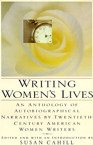 9780060969981: Writing Women's Lives: An Anthology of Autobiographical Narratives by Twentieth-century Women Writers