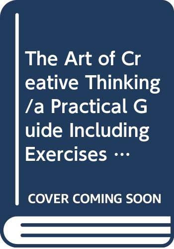 9780060970512: The Art of Creative Thinking/a Practical Guide Including Exercises and Illustrations