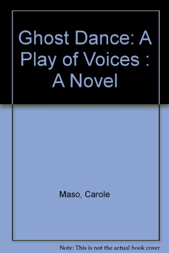 9780060970987: Ghost Dance: A Play of Voices : A Novel