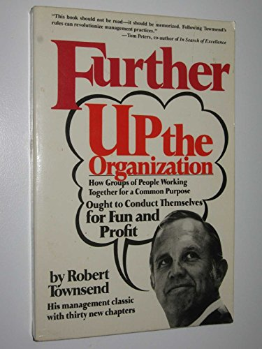 Further Up the Organization: How Groups of People Working Together for a Common Purpose Ought to ...