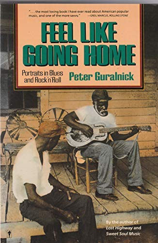 Feel Like Going Home: Portraits in Blues: Peter Guralnick