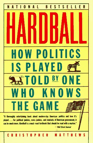 9780060972332: Hardball: How Politics Is Played, Told by One Who Knows the Game