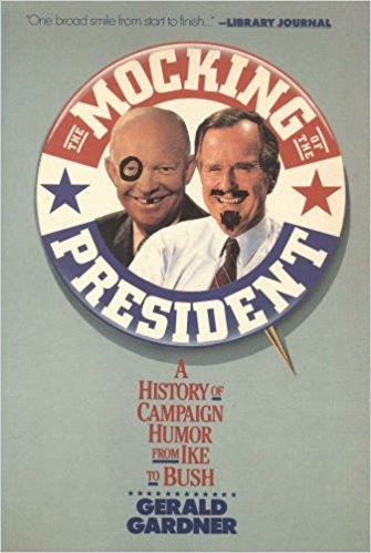 9780060972349: The Mocking of the President: A History of Campaign Humor from Ike to Bush