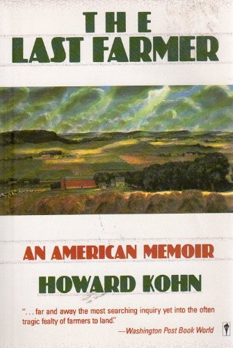 The Last Farmer: An American Memoir: Kohn, Howard