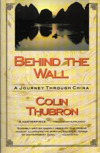 Behind the Wall: A Journey Through China: Thubron, Colin