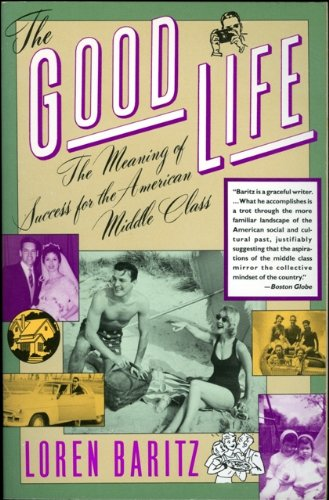 9780060972752: The Good Life: The Meaning of Success for the American Middle Class