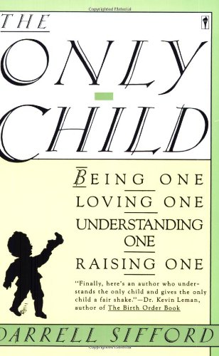 9780060972882: The Only Child: Being One, Loving One, Understanding One, Raising One