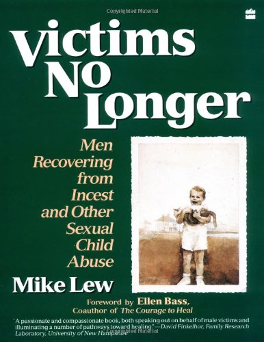 Victims No Longer: Men Recovering from Incest and Other Sexual Child Abuse: Lew, Mike