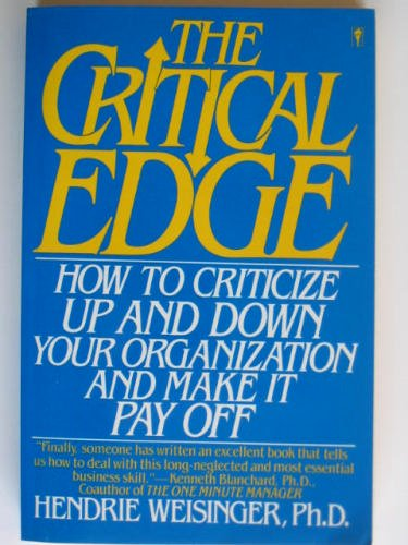 9780060973056: The Critical Edge: How to Criticize Up and Down Your Organization and Make It Pay Off