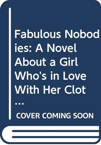 9780060973186: Fabulous Nobodies: A Novel About a Girl Who's in Love With Her Clothes