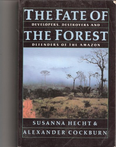 9780060973223: The Fate of the Forest: Developers, Destroyers and Defenders of the Amazon