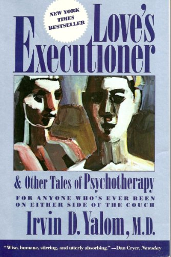Love's Executioner, and Other Tales of Psychotherapy: Irvin D. Yalom