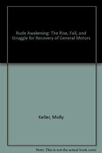 Rude Awakening: The Rise, Fall, and Struggle for Recovery of General Motors - Maryann Keller