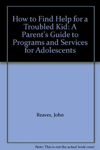 9780060973575: How to Find Help for a Troubled Kid: A Parent's Guide to Programs and Services for Adolescents