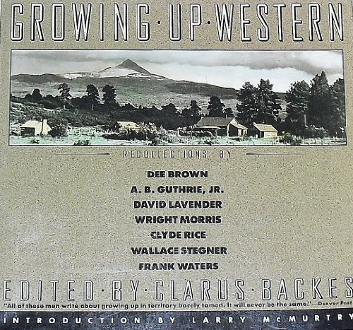 Growing Up Western: Recollections by Dee Brown, A.B. Guthrie, Jr., David Lavender, Wright Morris,...