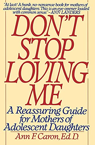 9780060974022: Don't Stop Loving ME: A Reassuring Guide for Mothers of Adolescent Daughters