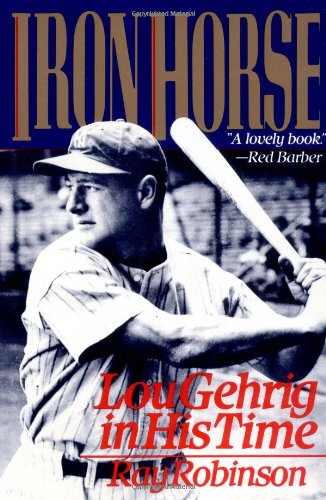 9780060974084: Iron Horse: Lou Gehrig in His Time