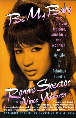 9780060974237: Be My Baby: How I Survived Mascara, Miniskirts, and Madness, or My Life As a Fabulous Ronette